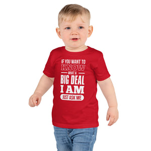 Toddler Short sleeve kids t-shirt---If You Want To Know What a Big Deal I Am---Click for more shirt colors
