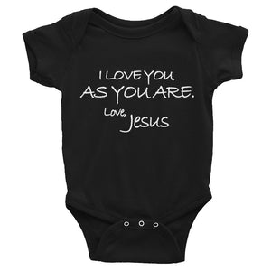 Infant Bodysuit---I Love You As You Are. Love, Jesus---Click for more shirt colors