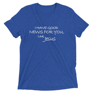 Upgraded Soft Short sleeve t-shirt---I Have Good News For You. Love, Jesus---Click for more shirt colors