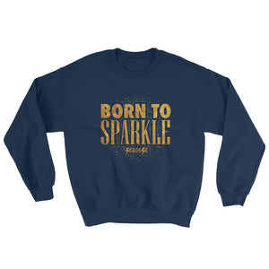 Sweatshirt---Born to Sparkle---Click for more shirt colors