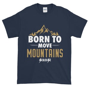 Short-Sleeve T-Shirt Thick Cotton to Make Dad Happy---Born to Move Mountains---Click for more shirt colors