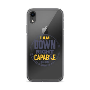 Transparent iPhone Case---I Am Down Right Capable
