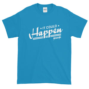 Short-Sleeve T-Shirt Thick Cotton to Make Dad Happy---It Could Happen White Design---Click for more shirt colors