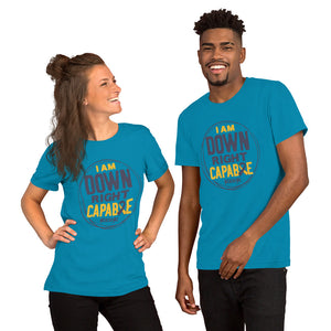 Short-Sleeve Unisex T-Shirt---I Am Down Right Capable---Click for More Shirt Colors