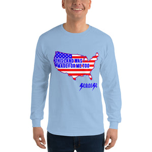 Long Sleeve T-Shirt---Land Made for Me Too---Click for more shirt colors
