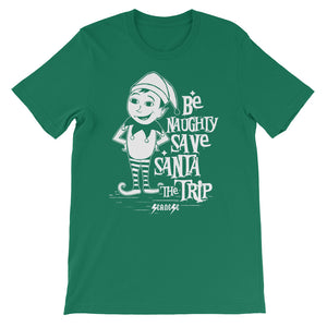 Short-Sleeve Unisex T-Shirt---Be Naughty Save Santa the Trip