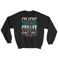 Sweatshirt---Dude Chillax White Design---Click for more shirt colors