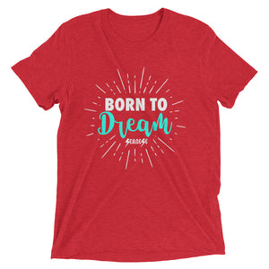 Upgraded Soft Short sleeve t-shirt---Born To Dream---Click for more shirt colors