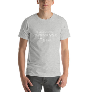 Short-Sleeve Unisex T-Shirt---I Have Good News For You. Love, Jesus---Click for more shirt colors