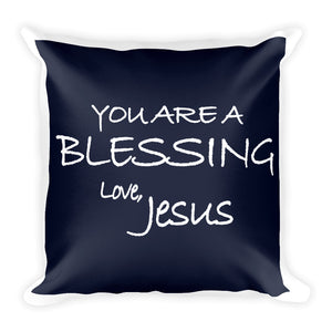 Square Pillow---You Are A Blessing. Love, Jesus Navy Blue---Printed One Side Only, White on Back