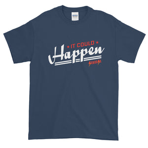 Short-Sleeve T-Shirt Thick Cotton to Make Dad Happy---It Could Happen Red/White Design---Click for more shirt colors