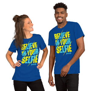 Short-Sleeve Unisex T-Shirt---Believe in Your Selfie---Click for more shirt colors