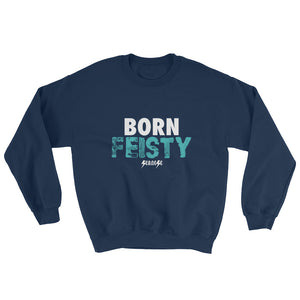 Sweatshirt---Born Feisty---Click for more shirt colors