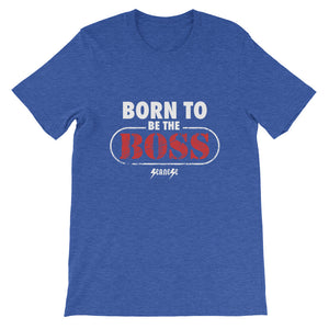 Short-Sleeve Unisex T-Shirt---Born to Be The Boss---Click to see more shirt colors