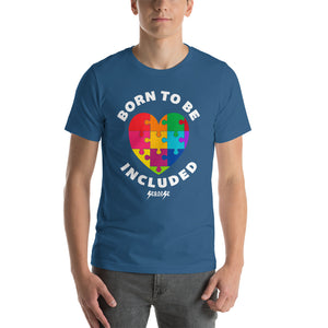Short-Sleeve Unisex T-Shirt---Born To Be Included--Click for more shirt colors