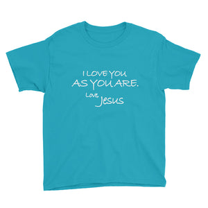Youth Short Sleeve T-Shirt---I Love You As You Are. Love, Jesus---Click for more shirt colors
