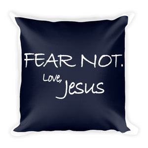 Square Pillow---Fear Not. Love, Jesus Navy Blue---Printed One Side Only, White on Back