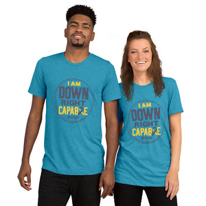 Upgraded Soft Short sleeve t-shirt---I Am Down Right Capable---Click for More Shirt Colors