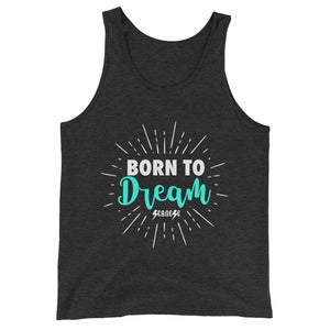 Unisex  Tank Top---Born To Dream---Click for more shirt colors