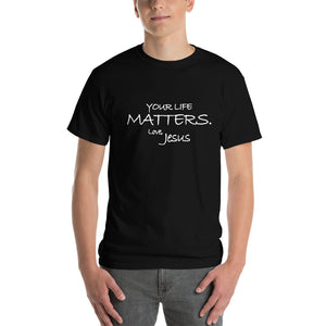 Short-Sleeve T-Shirt Thick Cotton to Make Dad Happy---Your Life Matters. Love, Jesus---Click for more shirt colors