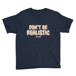 Youth Short Sleeve T-Shirt---Don't Be Realistic---Click for more shirt colors