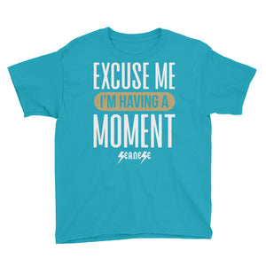 Youth Short Sleeve T-Shirt---Excuse Me I'm Having a Moment---Click for more shirt colors