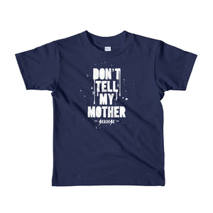 Toddler Short sleeve kids t-shirt---Don't Tell My Mother---Click for more shirt colors