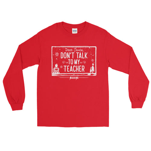 Long Sleeve WARM T-Shirt---Dear Santa Don't Talk to My Teacher