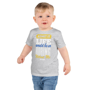 Toddler short sleeve kids t-shirt--Admit it Live Would be So Boring Without Me---Click for more shirt colors