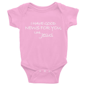 Infant Bodysuit---I Have Good News For You. Love, Jesus---Click for more shirt colors