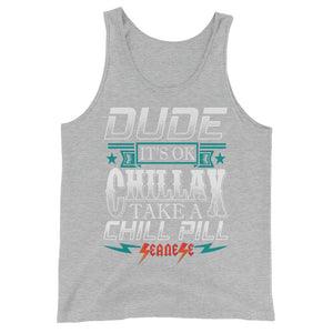 Unisex  Tank Top---Dude Chillax---Click for more shirt colors