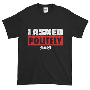 Short-Sleeve T-Shirt Thick Cotton To Make Dad Happy---I Asked Politely---Click for more shirt colors
