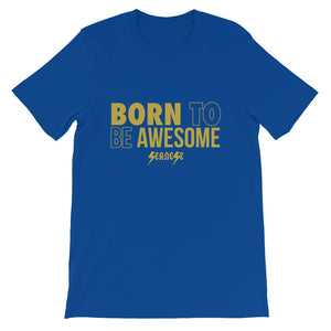 Short-Sleeve Unisex T-Shirt---Born to Be Awesome---Click for more shirt colors