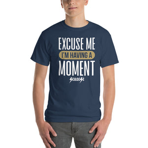 Short Sleeve T-Shirt Thick Cotton to Make Dad Happy---Excuse Me I'm Having a Moment---Click for more shirt colors