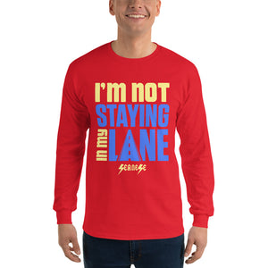 Men's Long Sleeve Shirt---I'm Not Staying in My Lane---Click for more shirt colors