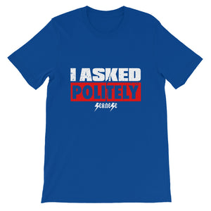 Short-Sleeve Unisex T-Shirt---I Asked Politely---Click for more shirt colors