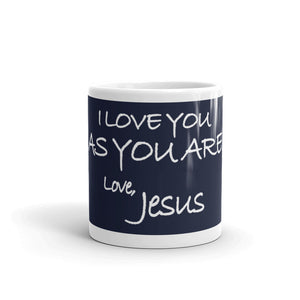 Mug---I Love You As You Are. Love, Jesus