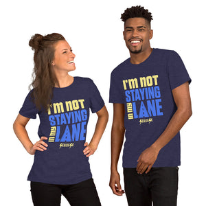 Short-Sleeve Unisex T-Shirt---I'm Not Staying in My Lane---Click for more shirt colors