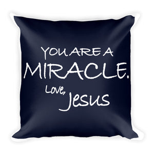 Square Pillow---You Are A Miracle. Love, Jesus Navy Blue---Printed One Side Only, White on Back