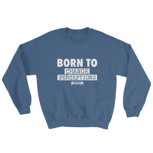 Sweatshirt---Born To Change Perceptions---Click for more shirt colors