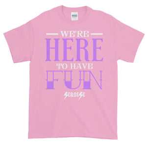Short-Sleeve T-Shirt Thick Cotton to Make Dad Happy---We're Here To Have Fun---Click for more shirt colors