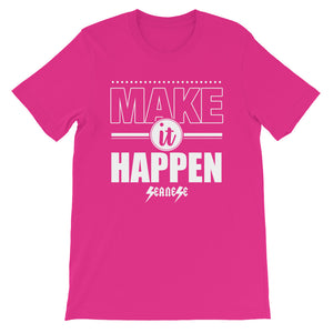 Short-Sleeve Unisex T-Shirt---Make It Happen---Click for more shirt colors