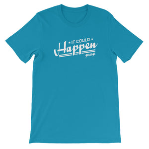 Short-Sleeve Unisex T-Shirt---It Could Happen White Design---Click for more shirt colors