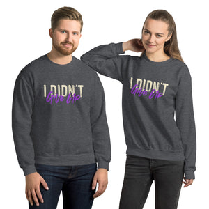 Unisex Sweatshirt---I didn't Give Up---Click for more shirt colors