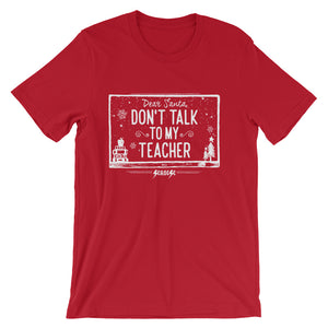 Short-Sleeve Unisex T-Shirt---Dear Santa Don't Talk to My Teacher