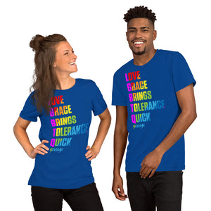 Unisex Short Sleeve T-Shirt---Love Grace Brings Tolerance Quick---Click for more shirt colors