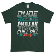 Short-Sleeve T-Shirt Thick Cotton to Make Dad Happy---Dude Chillax---Click for more shirt colors
