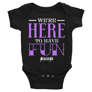Infant Bodysuit---We're Here To Have Fun---Click for more shirt colors