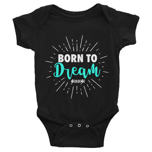 Infant Bodysuit---Born To Dream---Click for more shirt colors