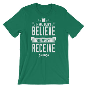 Short-Sleeve Unisex T-Shirt---If You Don't Believe You Won't Receive